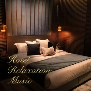 ALL BGM CHANNEL「Hotel Relaxation Music」の最新作が完成!